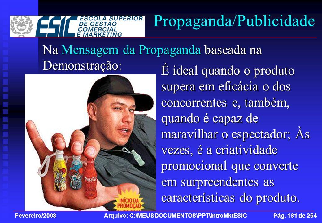 Fevereiro/2008 Arquivo: C:\MEUSDOCUMENTOS\PPT\IntroMktESIC Pág. 181 de 264 Propaganda/Publicidade Na Mensagem da Propaganda baseada na Demonstração: É