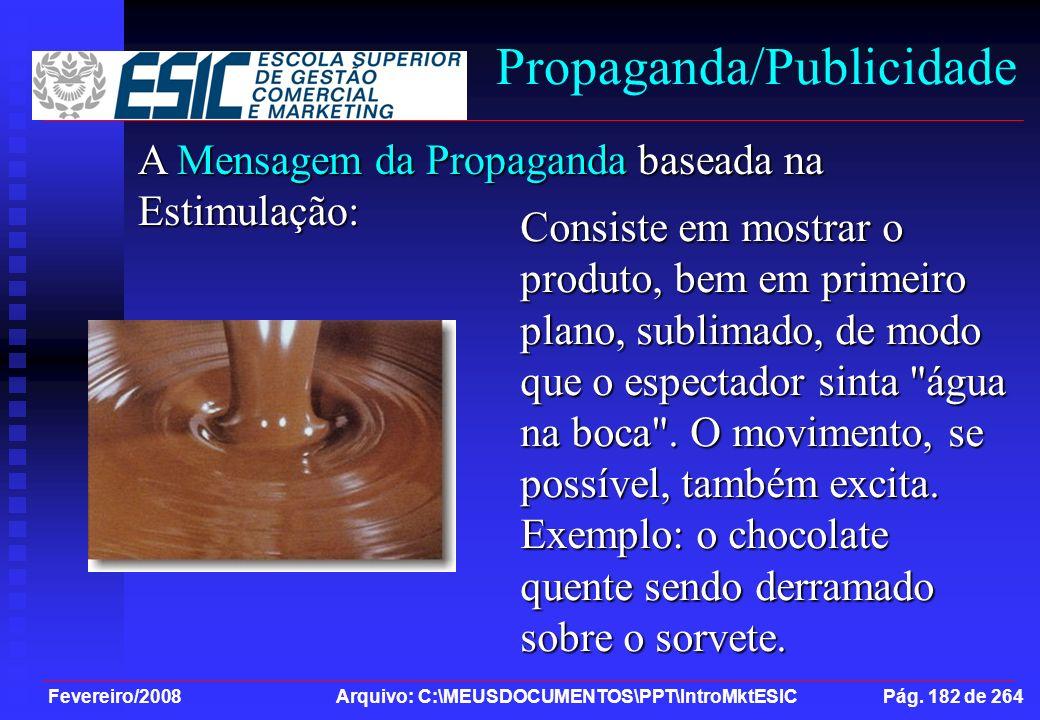 Fevereiro/2008 Arquivo: C:\MEUSDOCUMENTOS\PPT\IntroMktESIC Pág. 182 de 264 Propaganda/Publicidade A Mensagem da Propaganda baseada na Estimulação: Con