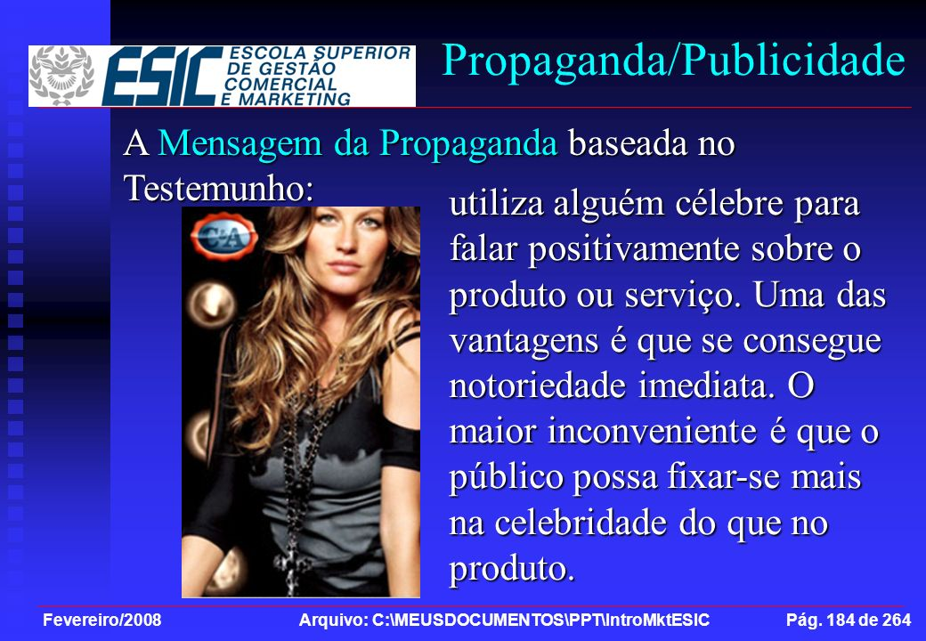 Fevereiro/2008 Arquivo: C:\MEUSDOCUMENTOS\PPT\IntroMktESIC Pág. 184 de 264 Propaganda/Publicidade A Mensagem da Propaganda baseada no Testemunho: util