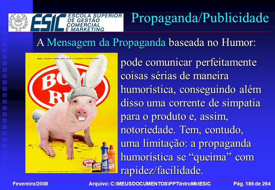 Fevereiro/2008 Arquivo: C:\MEUSDOCUMENTOS\PPT\IntroMktESIC Pág. 186 de 264 Propaganda/Publicidade A Mensagem da Propaganda baseada no Humor: pode comu