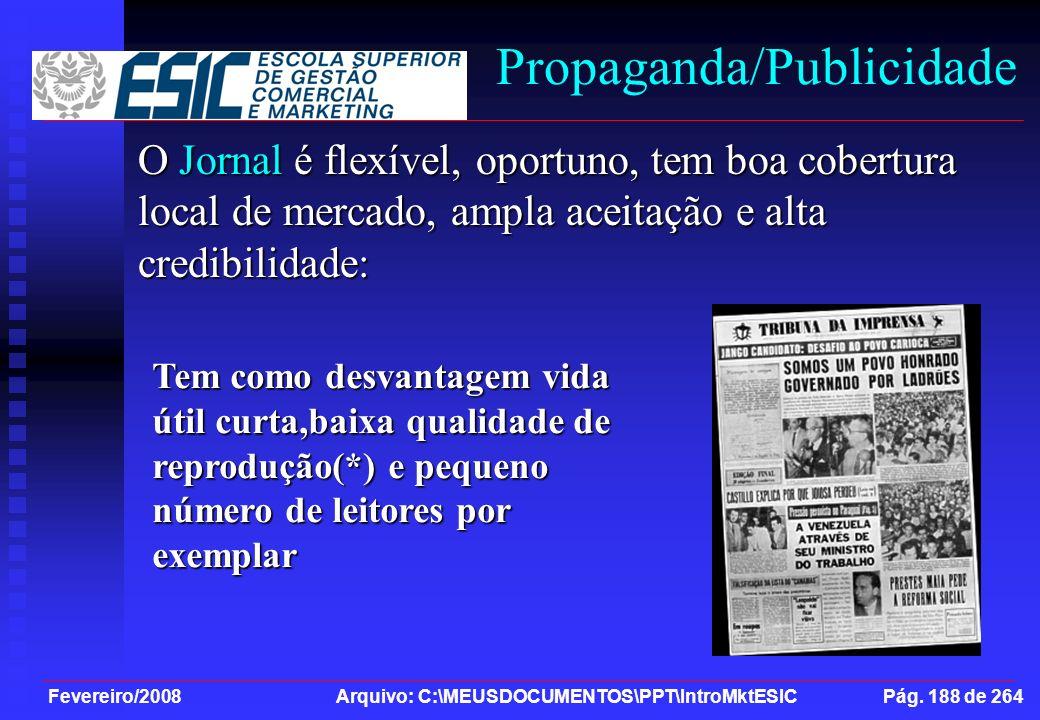 Fevereiro/2008 Arquivo: C:\MEUSDOCUMENTOS\PPT\IntroMktESIC Pág. 188 de 264 Propaganda/Publicidade O Jornal é flexível, oportuno, tem boa cobertura loc