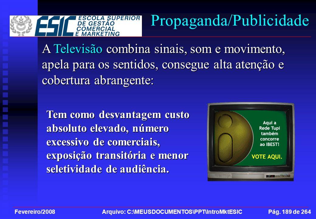Fevereiro/2008 Arquivo: C:\MEUSDOCUMENTOS\PPT\IntroMktESIC Pág. 189 de 264 Propaganda/Publicidade A Televisão combina sinais, som e movimento, apela p