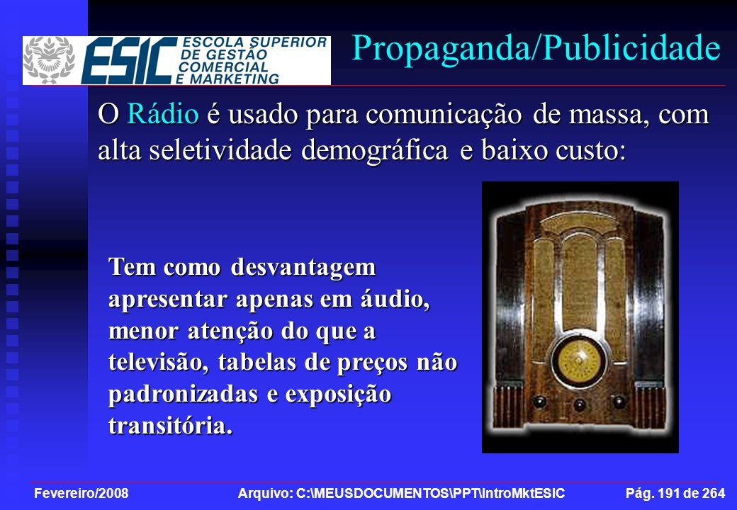 Fevereiro/2008 Arquivo: C:\MEUSDOCUMENTOS\PPT\IntroMktESIC Pág. 191 de 264 Propaganda/Publicidade O Rádio é usado para comunicação de massa, com alta