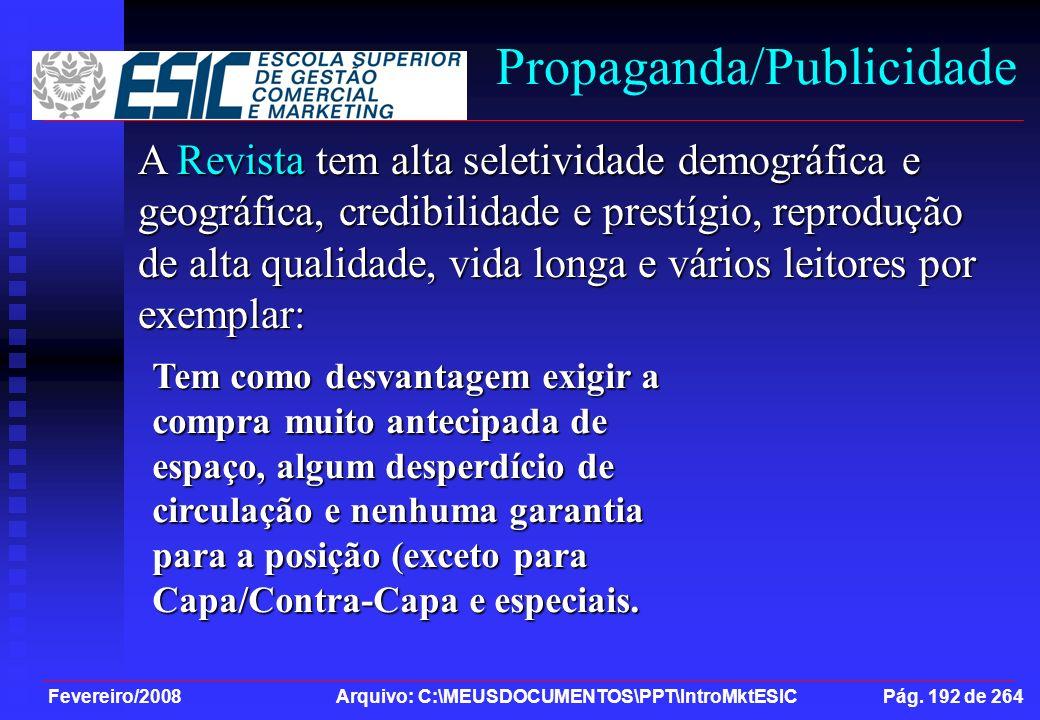 Fevereiro/2008 Arquivo: C:\MEUSDOCUMENTOS\PPT\IntroMktESIC Pág. 192 de 264 Propaganda/Publicidade A Revista tem alta seletividade demográfica e geográ