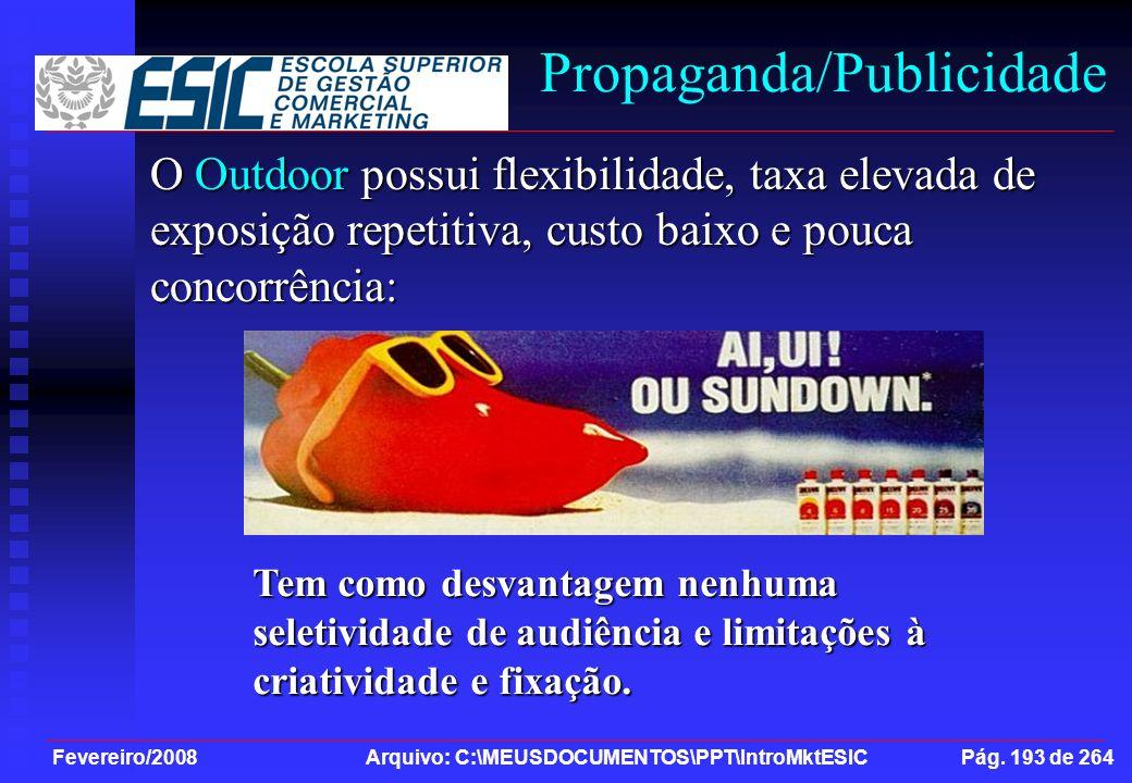 Fevereiro/2008 Arquivo: C:\MEUSDOCUMENTOS\PPT\IntroMktESIC Pág. 193 de 264 Propaganda/Publicidade O Outdoor possui flexibilidade, taxa elevada de expo