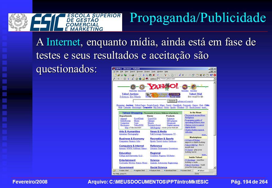 Fevereiro/2008 Arquivo: C:\MEUSDOCUMENTOS\PPT\IntroMktESIC Pág. 194 de 264 Propaganda/Publicidade A Internet, enquanto mídia, ainda está em fase de te