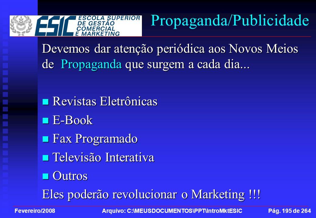 Fevereiro/2008 Arquivo: C:\MEUSDOCUMENTOS\PPT\IntroMktESIC Pág. 195 de 264 Propaganda/Publicidade Devemos dar atenção periódica aos Novos Meios de Pro