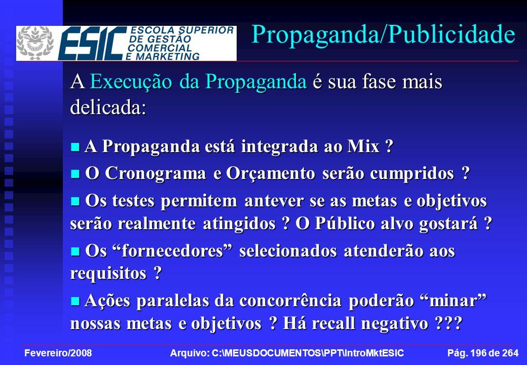 Fevereiro/2008 Arquivo: C:\MEUSDOCUMENTOS\PPT\IntroMktESIC Pág. 196 de 264 Propaganda/Publicidade A Execução da Propaganda é sua fase mais delicada: A