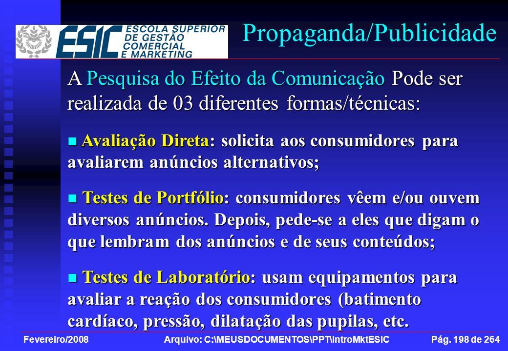 Fevereiro/2008 Arquivo: C:\MEUSDOCUMENTOS\PPT\IntroMktESIC Pág. 198 de 264 Propaganda/Publicidade A Pesquisa do Efeito da Comunicação Pode ser realiza