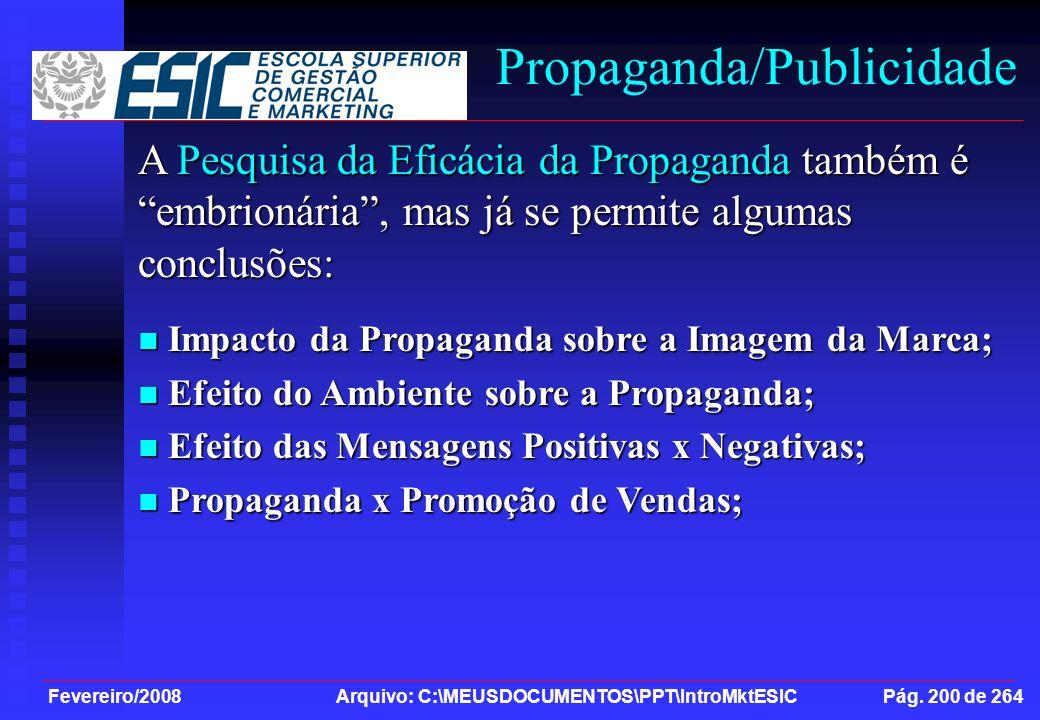 Fevereiro/2008 Arquivo: C:\MEUSDOCUMENTOS\PPT\IntroMktESIC Pág. 200 de 264 Propaganda/Publicidade A Pesquisa da Eficácia da Propaganda também é embrio