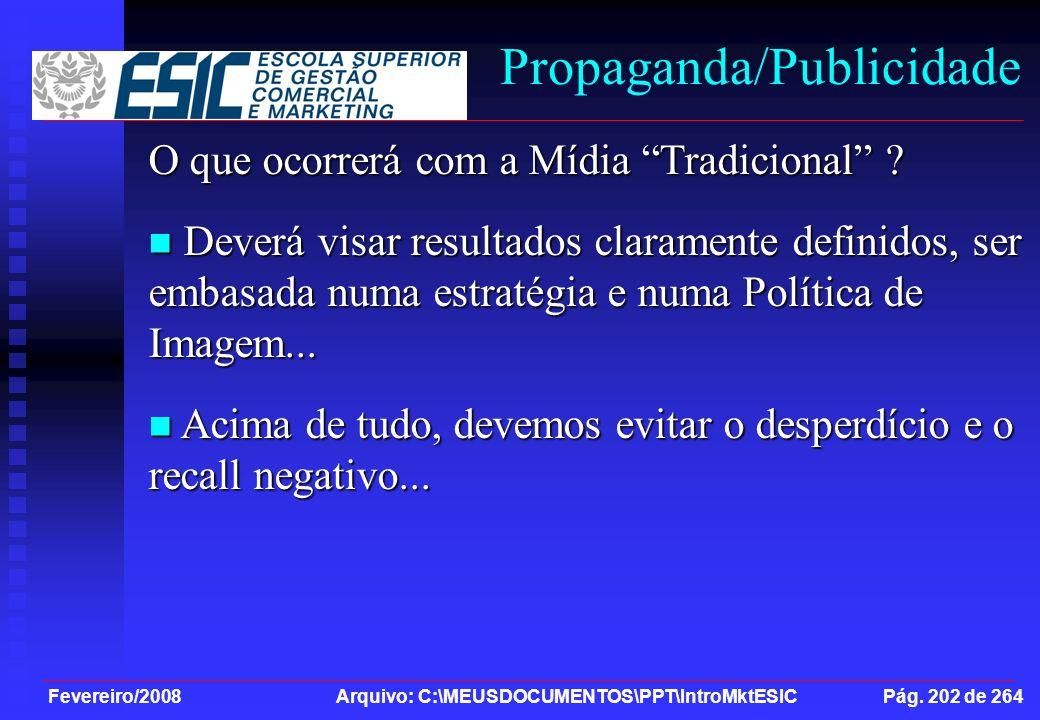 Fevereiro/2008 Arquivo: C:\MEUSDOCUMENTOS\PPT\IntroMktESIC Pág. 202 de 264 Propaganda/Publicidade O que ocorrerá com a Mídia Tradicional ? Deverá visa