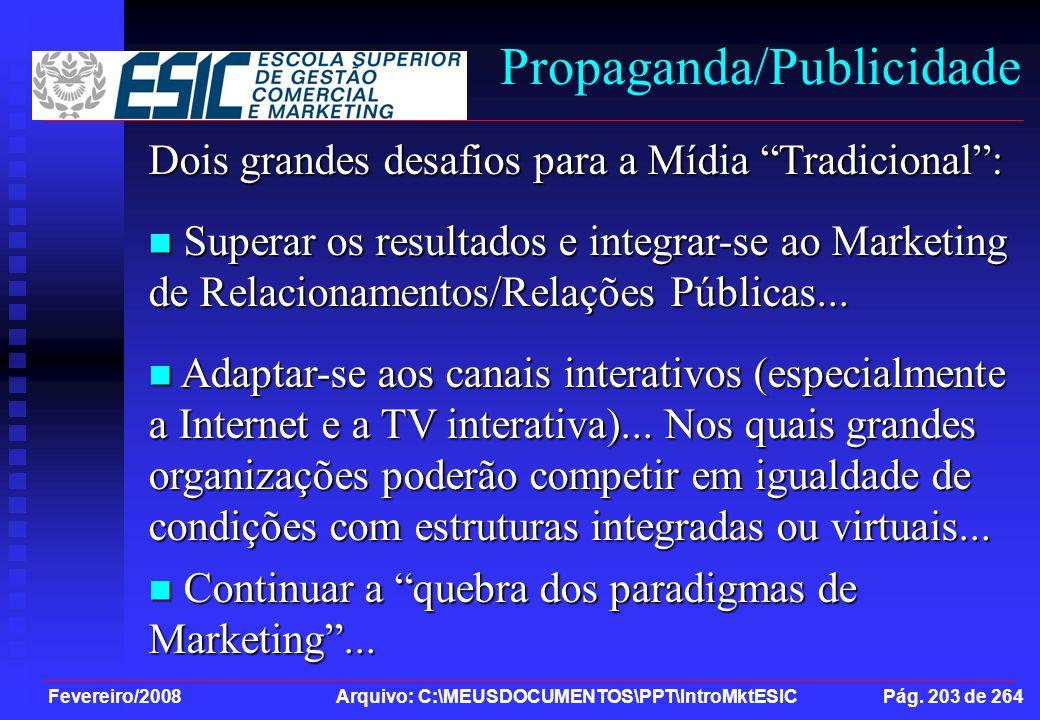 Fevereiro/2008 Arquivo: C:\MEUSDOCUMENTOS\PPT\IntroMktESIC Pág. 203 de 264 Propaganda/Publicidade Dois grandes desafios para a Mídia Tradicional: Supe