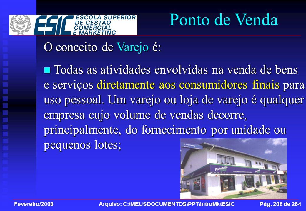 Fevereiro/2008 Arquivo: C:\MEUSDOCUMENTOS\PPT\IntroMktESIC Pág. 206 de 264 Ponto de Venda O conceito de Varejo é: Todas as atividades envolvidas na ve