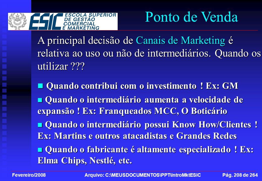 Fevereiro/2008 Arquivo: C:\MEUSDOCUMENTOS\PPT\IntroMktESIC Pág. 208 de 264 Ponto de Venda A principal decisão de Canais de Marketing é relativa ao uso