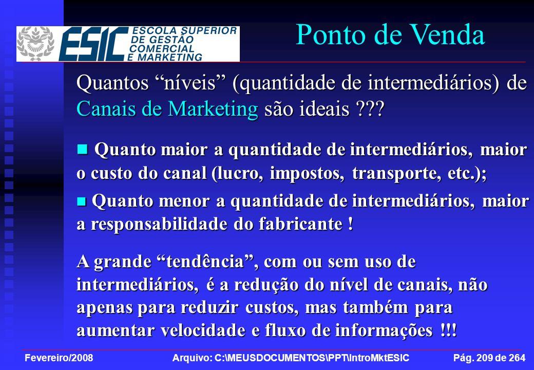 Fevereiro/2008 Arquivo: C:\MEUSDOCUMENTOS\PPT\IntroMktESIC Pág. 209 de 264 Ponto de Venda Quantos níveis (quantidade de intermediários) de Canais de M