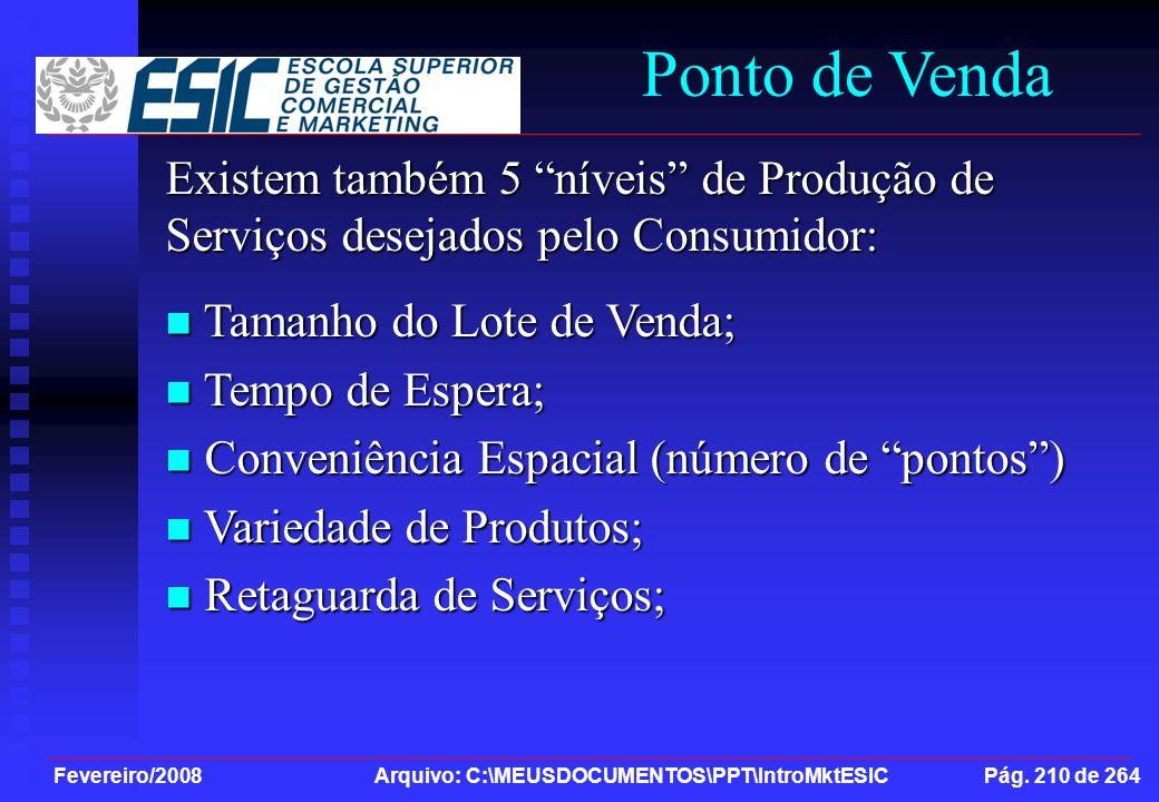 Fevereiro/2008 Arquivo: C:\MEUSDOCUMENTOS\PPT\IntroMktESIC Pág. 210 de 264 Ponto de Venda Existem também 5 níveis de Produção de Serviços desejados pe