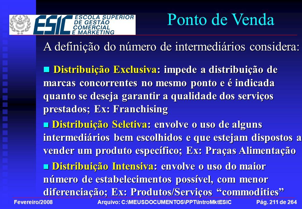 Fevereiro/2008 Arquivo: C:\MEUSDOCUMENTOS\PPT\IntroMktESIC Pág. 211 de 264 Ponto de Venda A definição do número de intermediários considera: Distribui