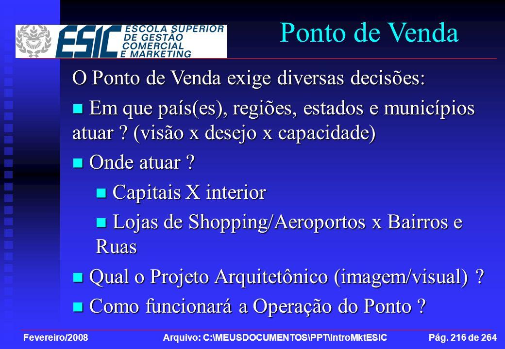 Fevereiro/2008 Arquivo: C:\MEUSDOCUMENTOS\PPT\IntroMktESIC Pág. 216 de 264 Ponto de Venda O Ponto de Venda exige diversas decisões: Em que país(es), r
