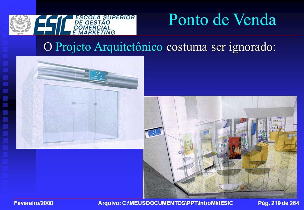 Fevereiro/2008 Arquivo: C:\MEUSDOCUMENTOS\PPT\IntroMktESIC Pág. 219 de 264 Ponto de Venda O Projeto Arquitetônico costuma ser ignorado: