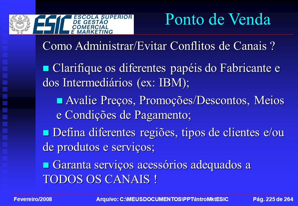 Fevereiro/2008 Arquivo: C:\MEUSDOCUMENTOS\PPT\IntroMktESIC Pág. 225 de 264 Ponto de Venda Como Administrar/Evitar Conflitos de Canais ? Clarifique os
