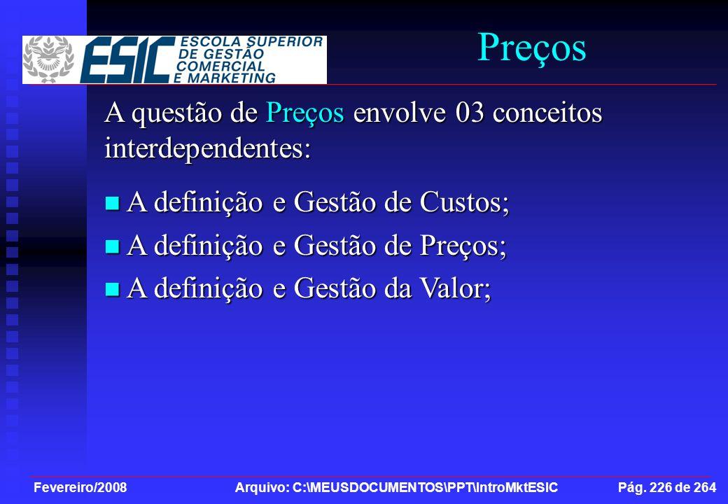 Fevereiro/2008 Arquivo: C:\MEUSDOCUMENTOS\PPT\IntroMktESIC Pág. 226 de 264 Preços A questão de Preços envolve 03 conceitos interdependentes: A definiç
