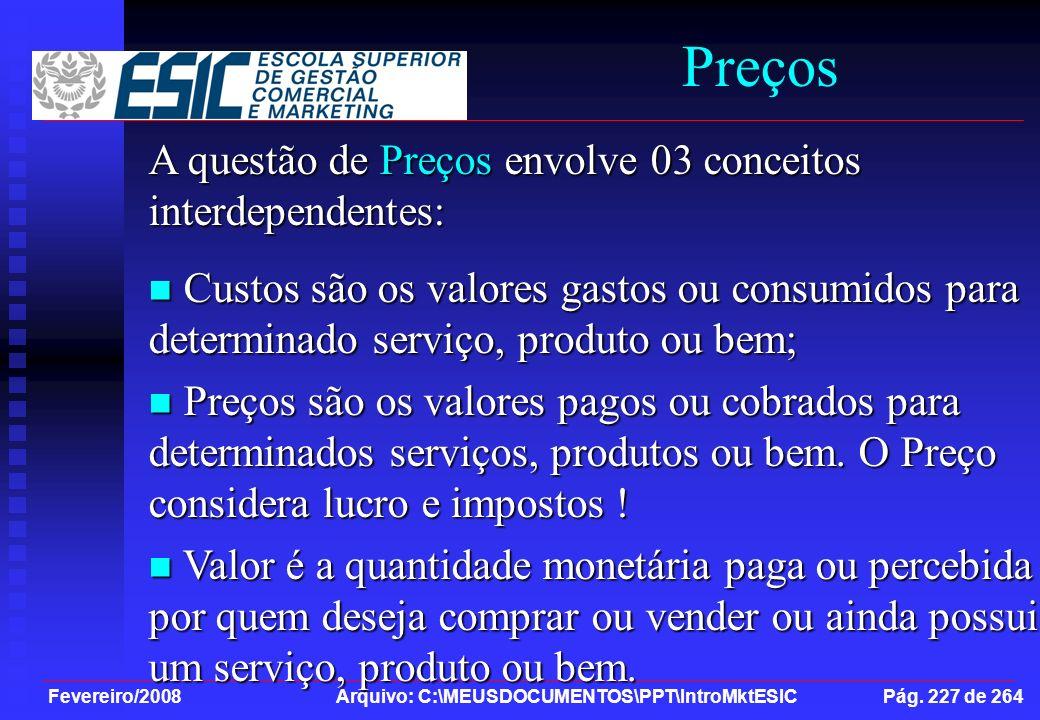 Fevereiro/2008 Arquivo: C:\MEUSDOCUMENTOS\PPT\IntroMktESIC Pág. 227 de 264 Preços A questão de Preços envolve 03 conceitos interdependentes: Custos sã
