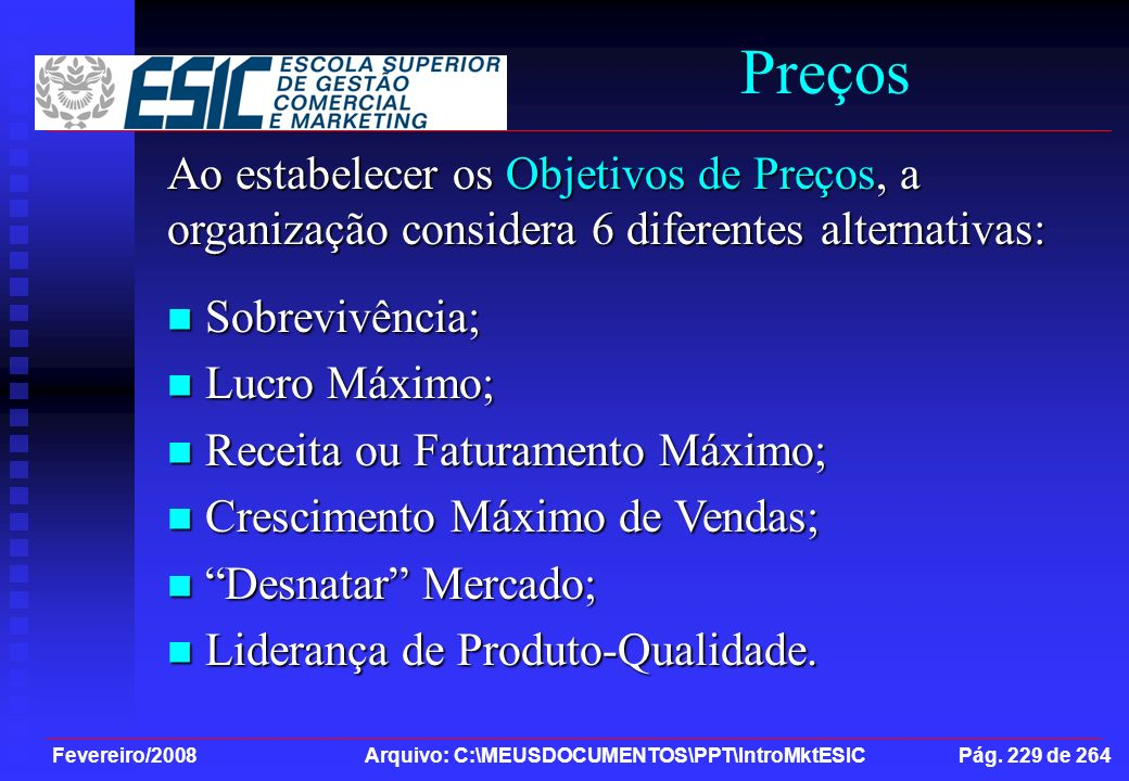 Fevereiro/2008 Arquivo: C:\MEUSDOCUMENTOS\PPT\IntroMktESIC Pág. 229 de 264 Preços Ao estabelecer os Objetivos de Preços, a organização considera 6 dif