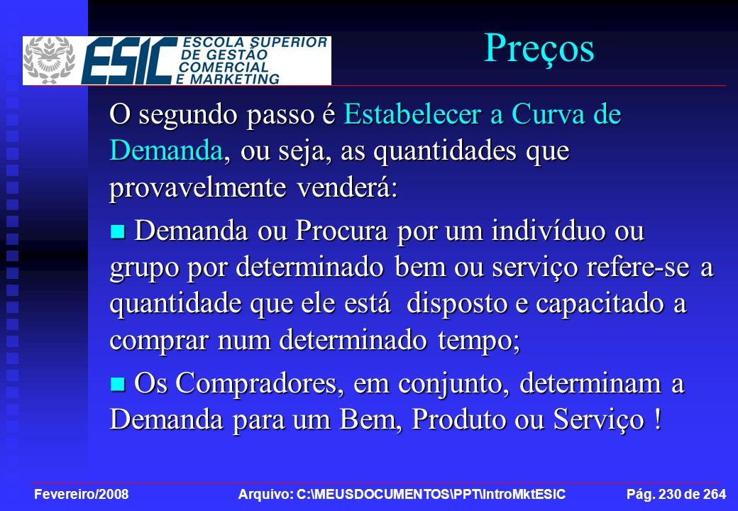 Fevereiro/2008 Arquivo: C:\MEUSDOCUMENTOS\PPT\IntroMktESIC Pág. 230 de 264 Preços O segundo passo é Estabelecer a Curva de Demanda, ou seja, as quanti