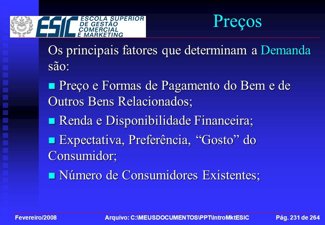 Fevereiro/2008 Arquivo: C:\MEUSDOCUMENTOS\PPT\IntroMktESIC Pág. 231 de 264 Preços Os principais fatores que determinam a Demanda são: Preço e Formas d