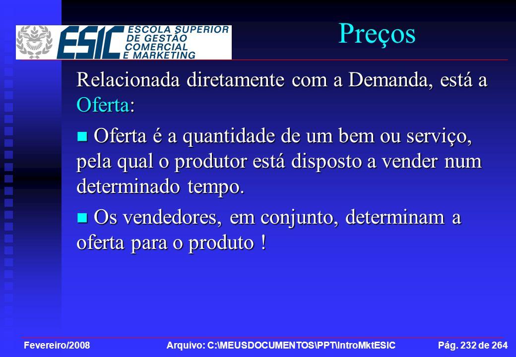 Fevereiro/2008 Arquivo: C:\MEUSDOCUMENTOS\PPT\IntroMktESIC Pág. 232 de 264 Preços Relacionada diretamente com a Demanda, está a Oferta: Oferta é a qua