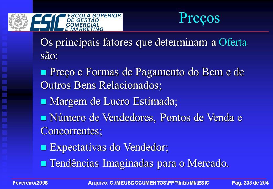 Fevereiro/2008 Arquivo: C:\MEUSDOCUMENTOS\PPT\IntroMktESIC Pág. 233 de 264 Preços Os principais fatores que determinam a Oferta são: Preço e Formas de