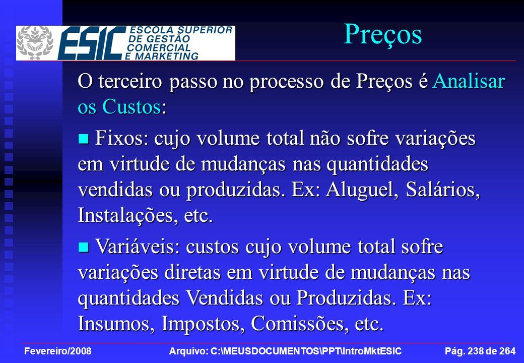 Fevereiro/2008 Arquivo: C:\MEUSDOCUMENTOS\PPT\IntroMktESIC Pág. 238 de 264 Preços O terceiro passo no processo de Preços é Analisar os Custos: Fixos:
