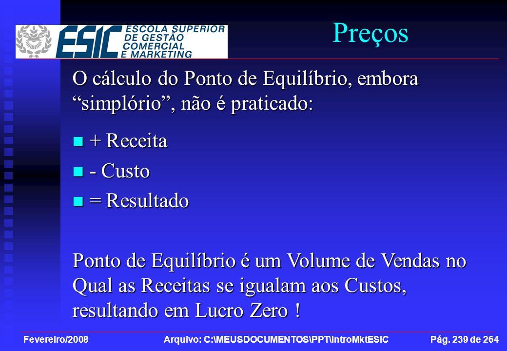 Fevereiro/2008 Arquivo: C:\MEUSDOCUMENTOS\PPT\IntroMktESIC Pág. 239 de 264 Preços O cálculo do Ponto de Equilíbrio, embora simplório, não é praticado: