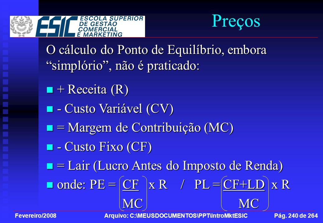 Fevereiro/2008 Arquivo: C:\MEUSDOCUMENTOS\PPT\IntroMktESIC Pág. 240 de 264 Preços O cálculo do Ponto de Equilíbrio, embora simplório, não é praticado: