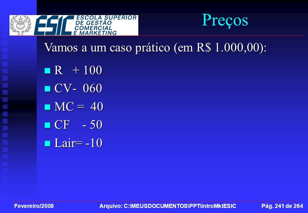 Fevereiro/2008 Arquivo: C:\MEUSDOCUMENTOS\PPT\IntroMktESIC Pág. 241 de 264 Preços Vamos a um caso prático (em R$ 1.000,00): R + 100 R + 100 CV- 060 CV