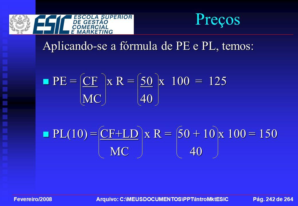 Fevereiro/2008 Arquivo: C:\MEUSDOCUMENTOS\PPT\IntroMktESIC Pág. 242 de 264 Preços Aplicando-se a fórmula de PE e PL, temos: PE = CF x R = 50 x 100 = 1