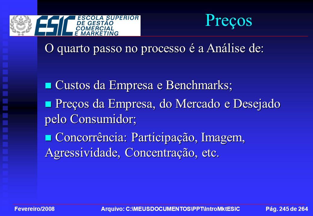 Fevereiro/2008 Arquivo: C:\MEUSDOCUMENTOS\PPT\IntroMktESIC Pág. 245 de 264 Preços O quarto passo no processo é a Análise de: Custos da Empresa e Bench