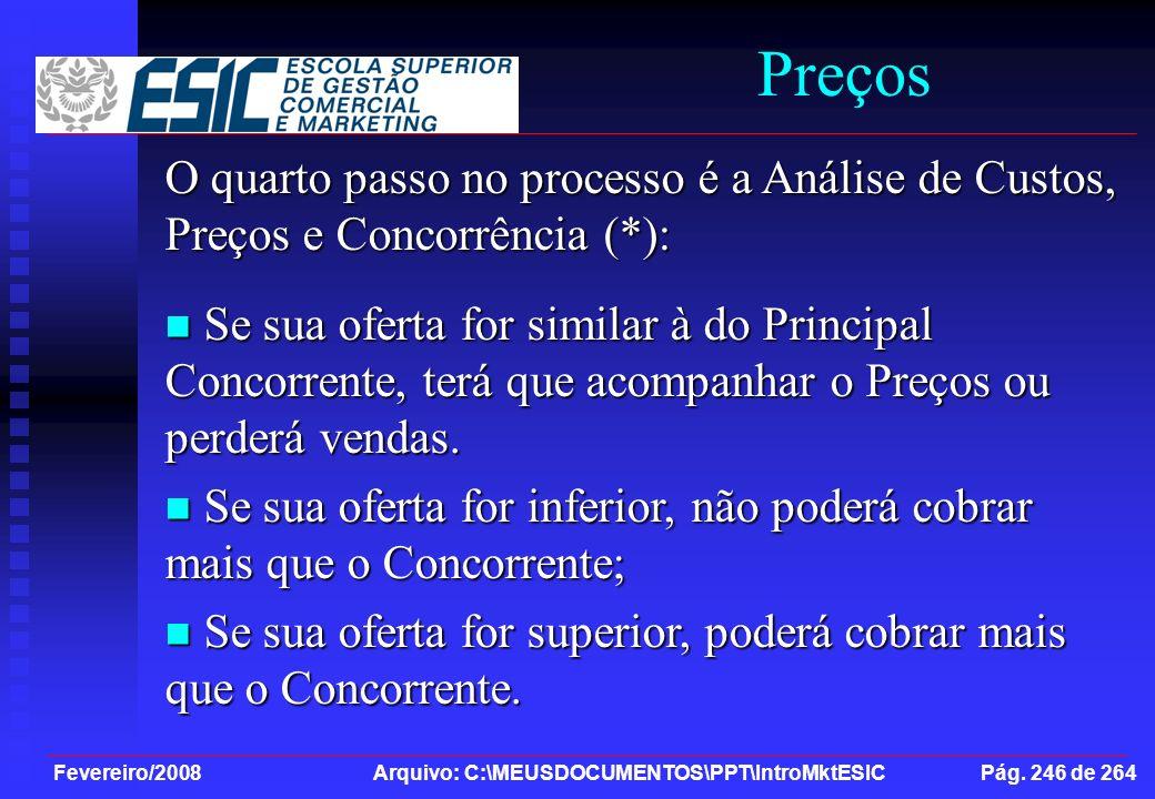 Fevereiro/2008 Arquivo: C:\MEUSDOCUMENTOS\PPT\IntroMktESIC Pág. 246 de 264 Preços O quarto passo no processo é a Análise de Custos, Preços e Concorrên