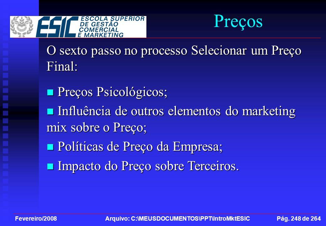 Fevereiro/2008 Arquivo: C:\MEUSDOCUMENTOS\PPT\IntroMktESIC Pág. 248 de 264 Preços O sexto passo no processo Selecionar um Preço Final: Preços Psicológ