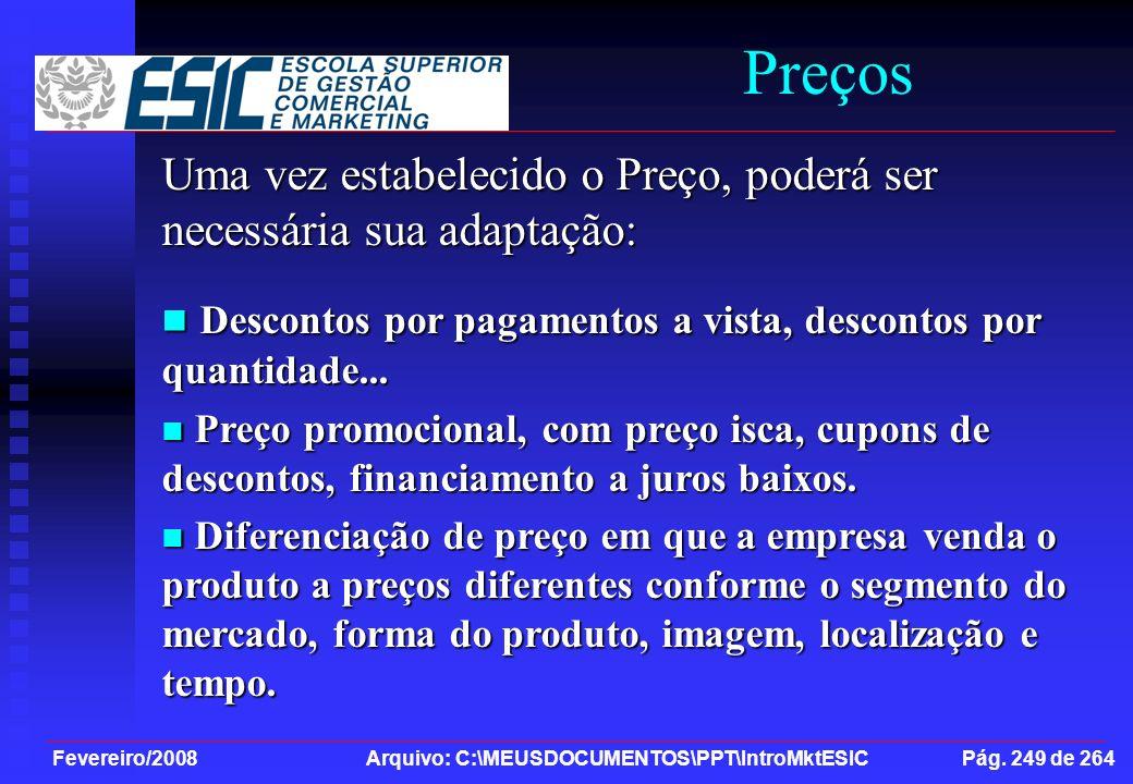 Fevereiro/2008 Arquivo: C:\MEUSDOCUMENTOS\PPT\IntroMktESIC Pág. 249 de 264 Preços Uma vez estabelecido o Preço, poderá ser necessária sua adaptação: D