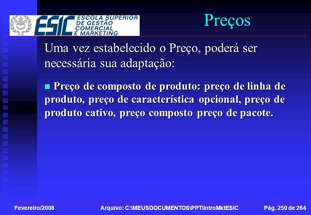Fevereiro/2008 Arquivo: C:\MEUSDOCUMENTOS\PPT\IntroMktESIC Pág. 250 de 264 Preços Uma vez estabelecido o Preço, poderá ser necessária sua adaptação: P