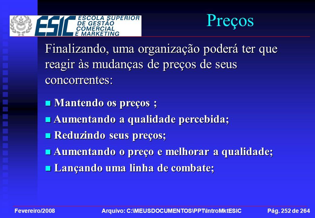 Fevereiro/2008 Arquivo: C:\MEUSDOCUMENTOS\PPT\IntroMktESIC Pág. 252 de 264 Preços Finalizando, uma organização poderá ter que reagir às mudanças de pr