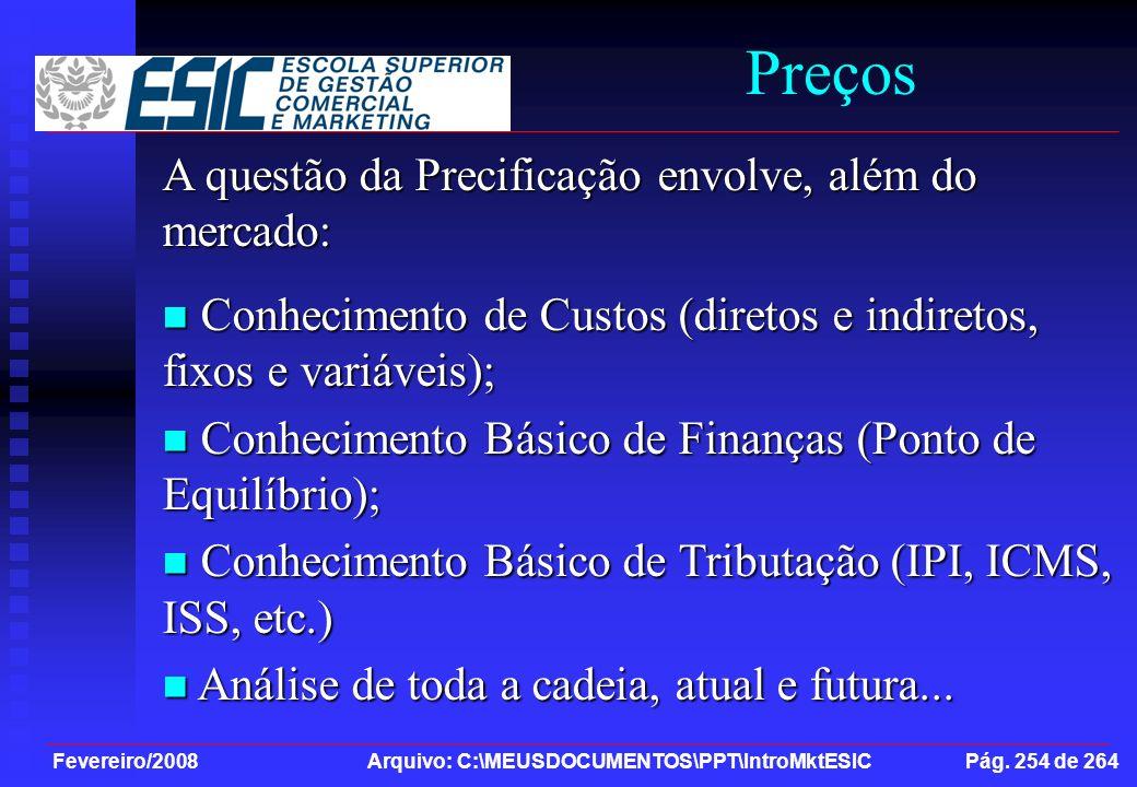 Fevereiro/2008 Arquivo: C:\MEUSDOCUMENTOS\PPT\IntroMktESIC Pág. 254 de 264 Preços A questão da Precificação envolve, além do mercado: Conhecimento de