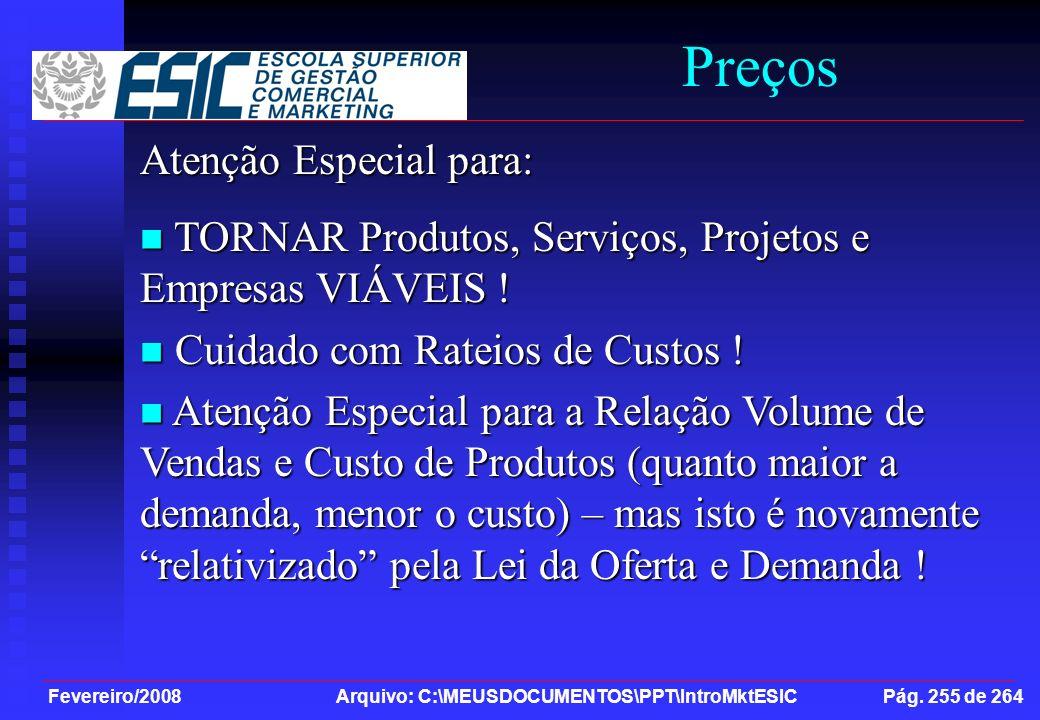 Fevereiro/2008 Arquivo: C:\MEUSDOCUMENTOS\PPT\IntroMktESIC Pág. 255 de 264 Preços Atenção Especial para: TORNAR Produtos, Serviços, Projetos e Empresa