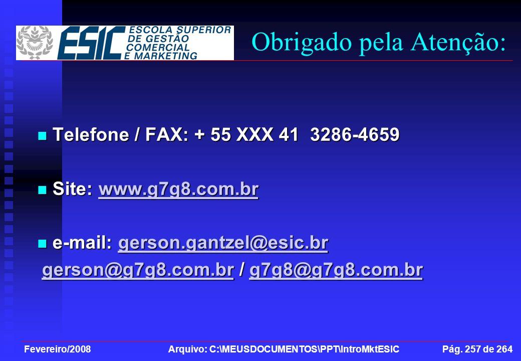 Fevereiro/2008 Arquivo: C:\MEUSDOCUMENTOS\PPT\IntroMktESIC Pág. 257 de 264 Obrigado pela Atenção: Telefone / FAX: + 55 XXX 41 3286-4659 Telefone / FAX