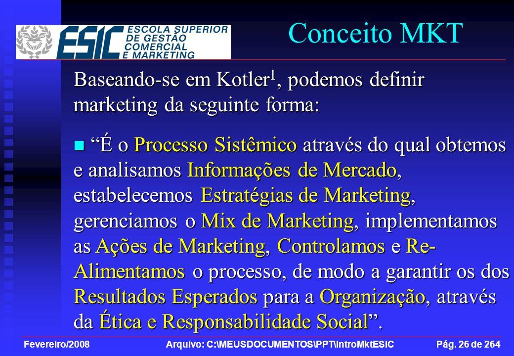 Fevereiro/2008 Arquivo: C:\MEUSDOCUMENTOS\PPT\IntroMktESIC Pág. 26 de 264 Conceito MKT Baseando-se em Kotler 1, podemos definir marketing da seguinte