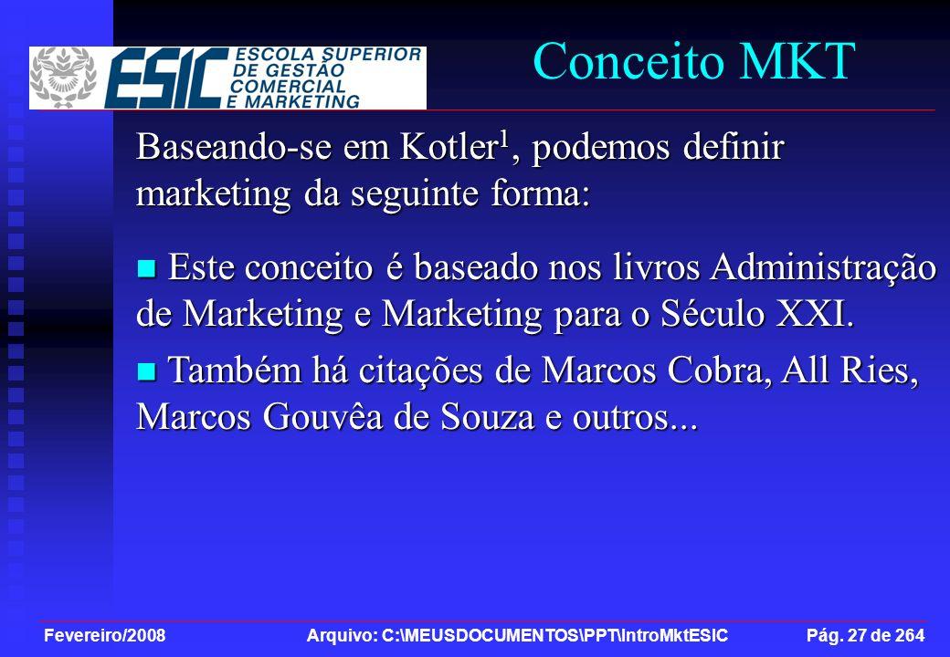 Fevereiro/2008 Arquivo: C:\MEUSDOCUMENTOS\PPT\IntroMktESIC Pág. 27 de 264 Conceito MKT Baseando-se em Kotler 1, podemos definir marketing da seguinte