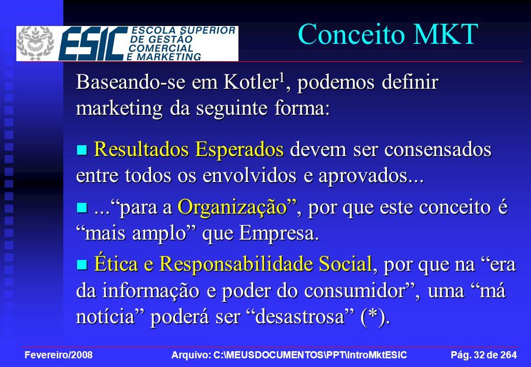 Fevereiro/2008 Arquivo: C:\MEUSDOCUMENTOS\PPT\IntroMktESIC Pág. 32 de 264 Conceito MKT Baseando-se em Kotler 1, podemos definir marketing da seguinte