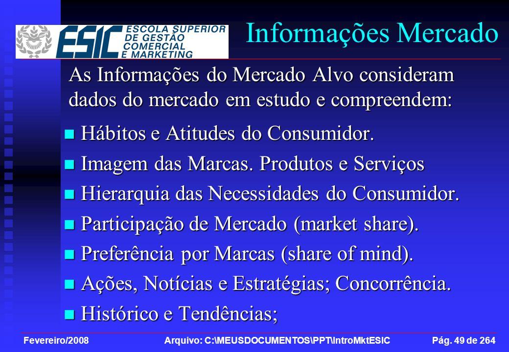 Fevereiro/2008 Arquivo: C:\MEUSDOCUMENTOS\PPT\IntroMktESIC Pág. 49 de 264 Informações Mercado Hábitos e Atitudes do Consumidor. Hábitos e Atitudes do