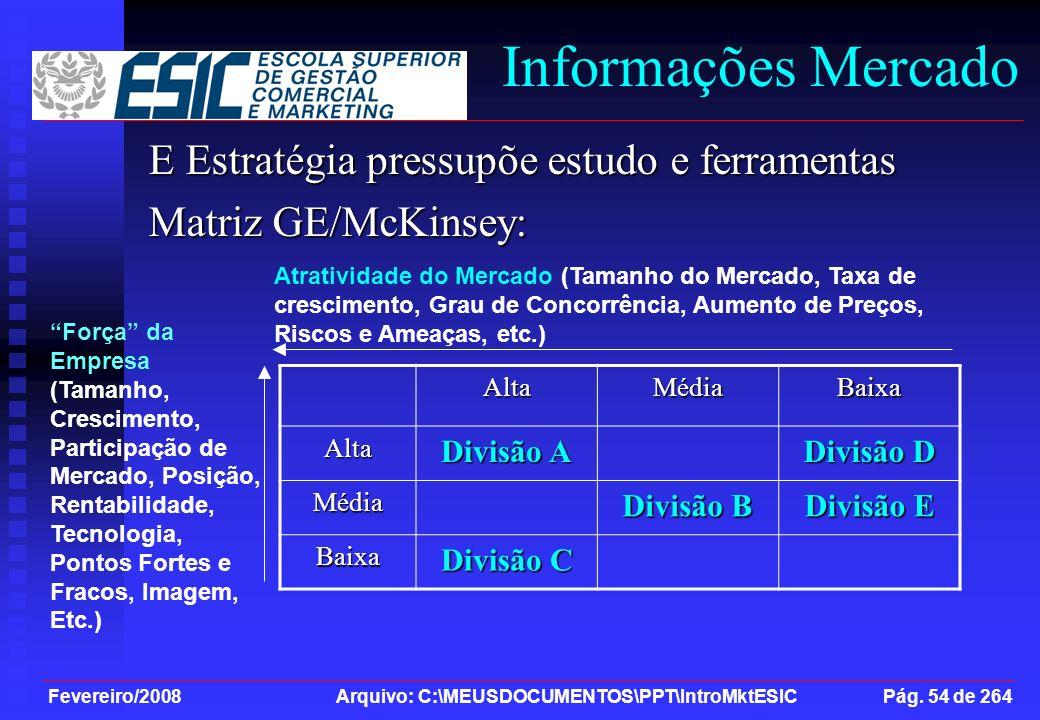 Fevereiro/2008 Arquivo: C:\MEUSDOCUMENTOS\PPT\IntroMktESIC Pág. 54 de 264 Informações Mercado E Estratégia pressupõe estudo e ferramentas Matriz GE/Mc
